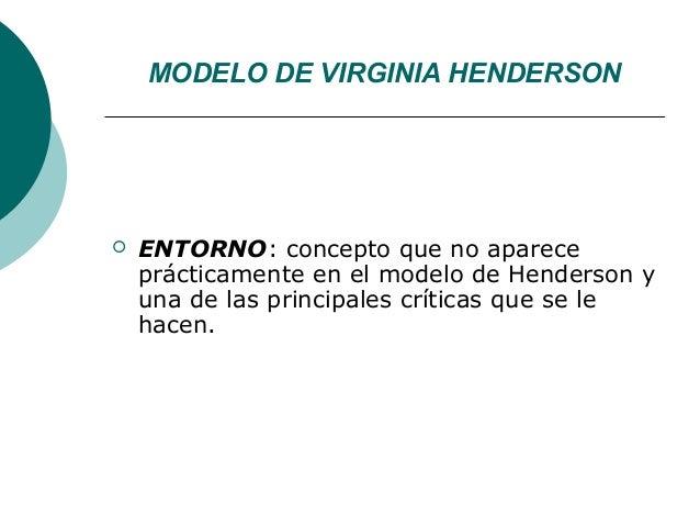 MODELO DE VIRGINIA HENDERSON   ENTORNO: concepto que no aparece    prácticamente en el modelo de Henderson y    una de la...