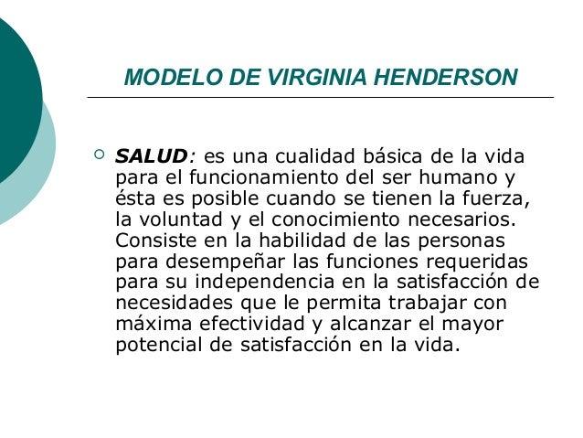 MODELO DE VIRGINIA HENDERSON   SALUD: es una cualidad básica de la vida    para el funcionamiento del ser humano y    ést...