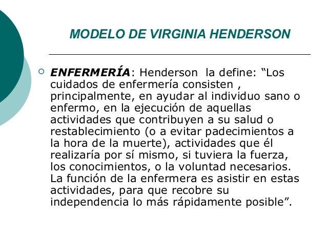 """MODELO DE VIRGINIA HENDERSON   ENFERMERÍA: Henderson la define: """"Los    cuidados de enfermería consisten ,    principalme..."""