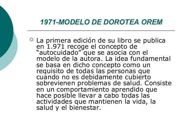 """1971-MODELO DE DOROTEA OREM   La primera edición de su libro se publica    en 1.971 recoge el concepto de    """"autocuidado..."""