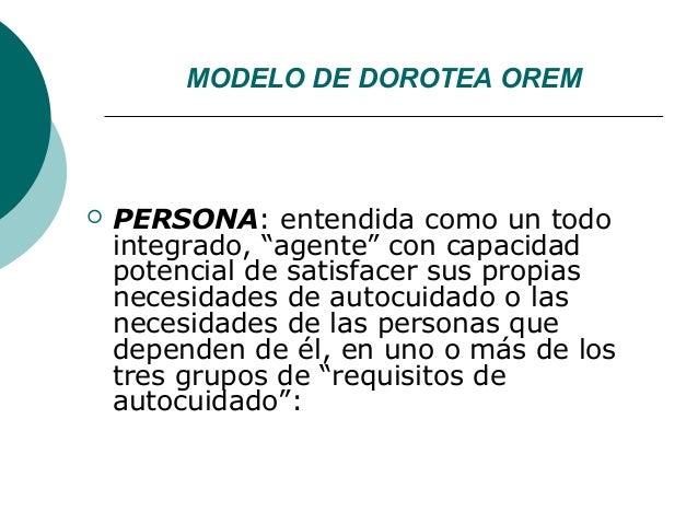 """MODELO DE DOROTEA OREM   PERSONA: entendida como un todo    integrado, """"agente"""" con capacidad    potencial de satisfacer ..."""