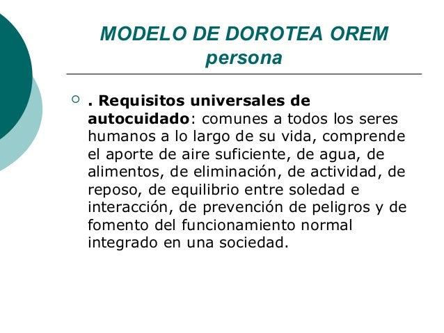 MODELO DE DOROTEA OREM             persona   . Requisitos universales de    autocuidado: comunes a todos los seres    hum...