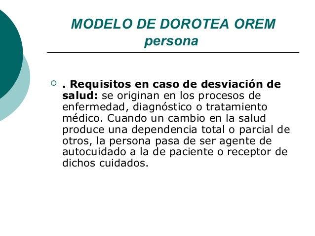 MODELO DE DOROTEA OREM             persona   . Requisitos en caso de desviación de    salud: se originan en los procesos ...