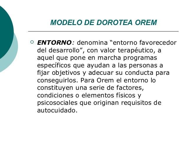 "MODELO DE DOROTEA OREM   ENTORNO: denomina ""entorno favorecedor    del desarrollo"", con valor terapéutico, a    aquel que..."