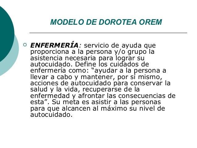 MODELO DE DOROTEA OREM   ENFERMERÍA: servicio de ayuda que    proporciona a la persona y/o grupo la    asistencia necesar...
