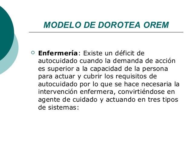 MODELO DE DOROTEA OREM   Enfermería: Existe un déficit de    autocuidado cuando la demanda de acción    es superior a la ...