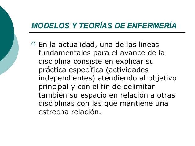MODELOS Y TEORÍAS DE ENFERMERÍA   En la actualidad, una de las líneas    fundamentales para el avance de la    disciplina...