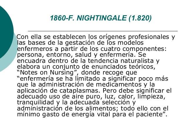 1860-F. NIGHTINGALE (1.820)Con ella se establecen los orígenes profesionales ylas bases de la gestación de los modelosenfe...