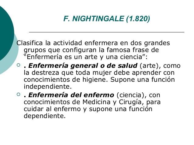 """F. NIGHTINGALE (1.820)Clasifica la actividad enfermera en dos grandes  grupos que configuran la famosa frase de  """"Enfermer..."""