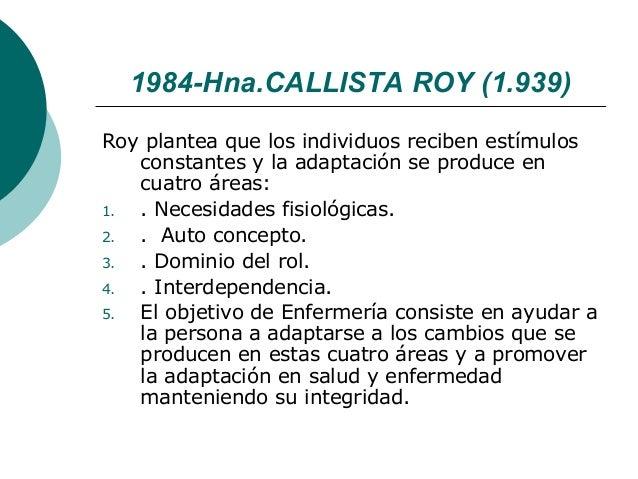 1984-Hna.CALLISTA ROY (1.939)Roy plantea que los individuos reciben estímulos   constantes y la adaptación se produce en  ...