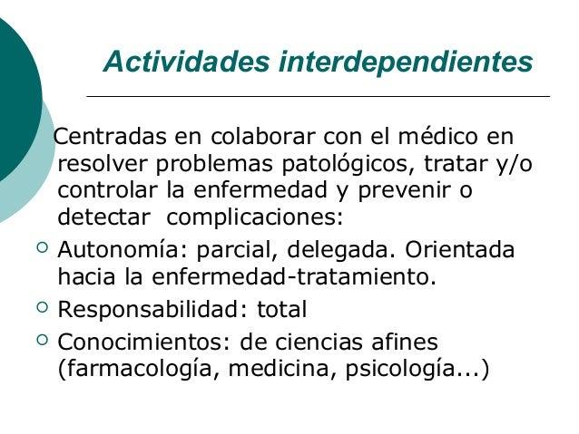 Actividades interdependientes Centradas en colaborar con el médico en  resolver problemas patológicos, tratar y/o  control...