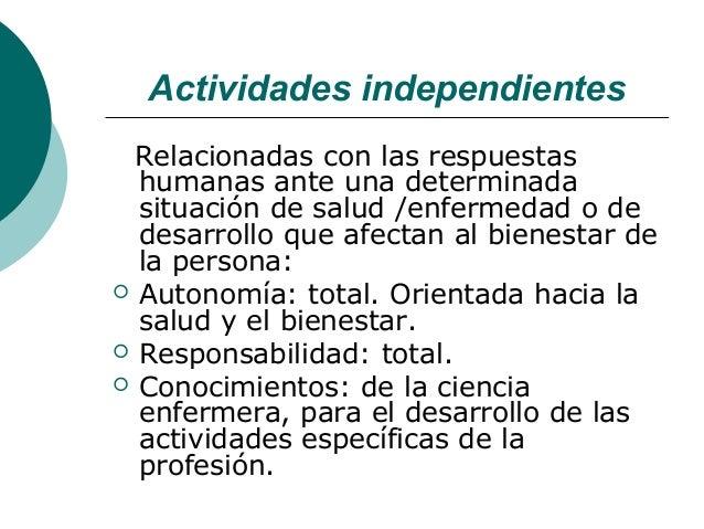 Actividades independientes  Relacionadas con las respuestas  humanas ante una determinada  situación de salud /enfermedad ...