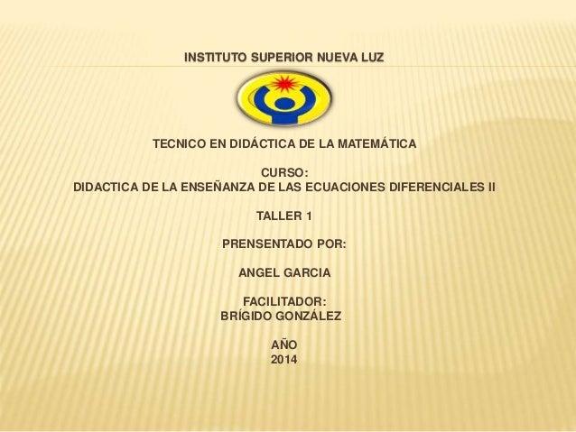 INSTITUTO SUPERIOR NUEVA LUZ  TECNICO EN DIDÁCTICA DE LA MATEMÁTICA  CURSO:  DIDACTICA DE LA ENSEÑANZA DE LAS ECUACIONES D...
