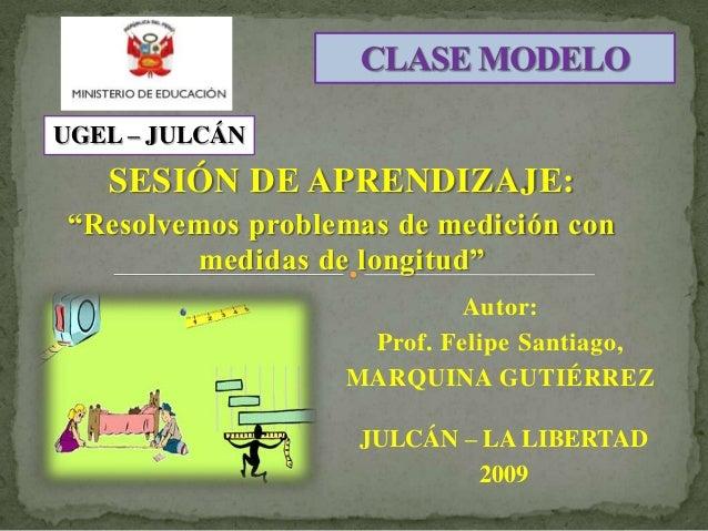 """SESIÓN DE APRENDIZAJE: """"Resolvemos problemas de medición con medidas de longitud"""" Autor: Prof. Felipe Santiago, MARQUINA G..."""