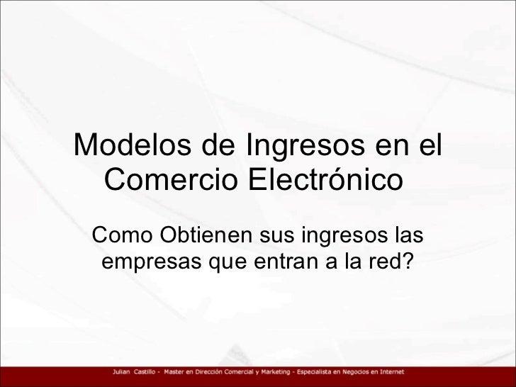 Modelos de Ingresos en el Comercio Electrónico  Como Obtienen sus ingresos las empresas que entran a la red?