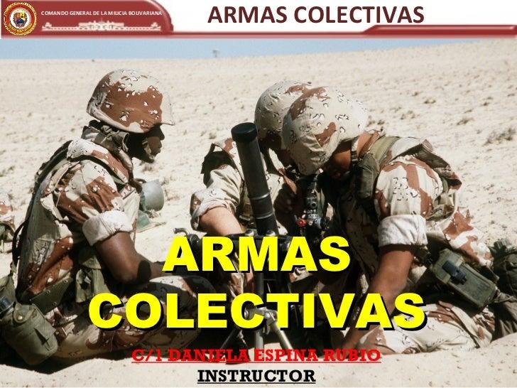 COMANDO GENERAL DE LA MILICIA BOLIVARIANA                                            ARMAS COLECTIVAS                 ARMA...