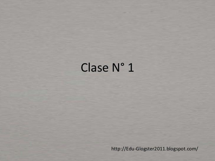 Clase N° 1     http://Edu-Glogster2011.blogspot.com/