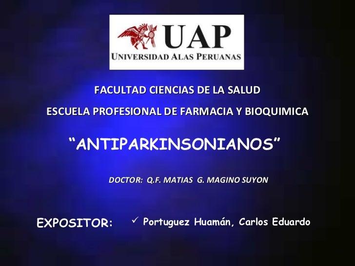 """FACULTAD CIENCIAS DE LA SALUD ESCUELA PROFESIONAL DE FARMACIA Y BIOQUIMICA    """"ANTIPARKINSONIANOS""""           DOCTOR: Q.F. ..."""