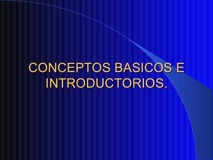 CONCEPTOS BASICOS E INTRODUCTORIOS.