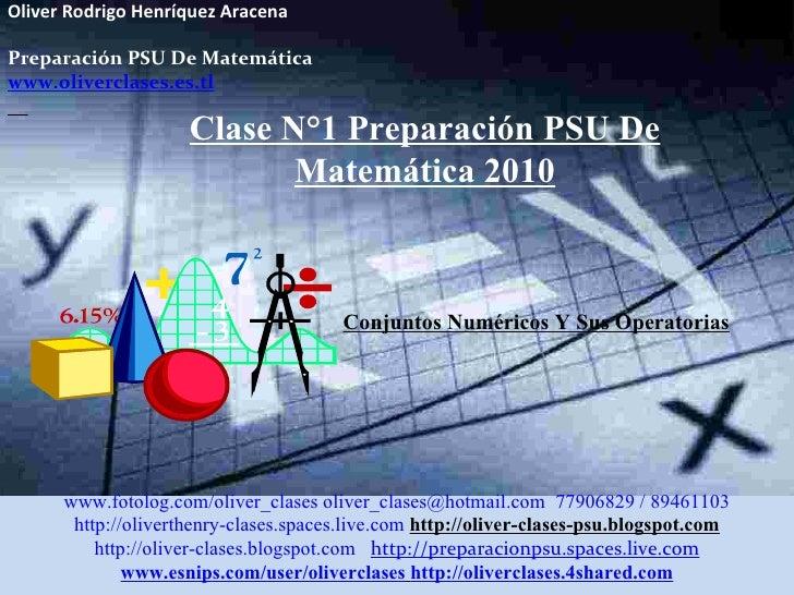 Oliver Rodrigo Henríquez Aracena  Preparación PSU De Matemática www.oliverclases.es.tl Clase N°1 Preparación PSU De Matemá...