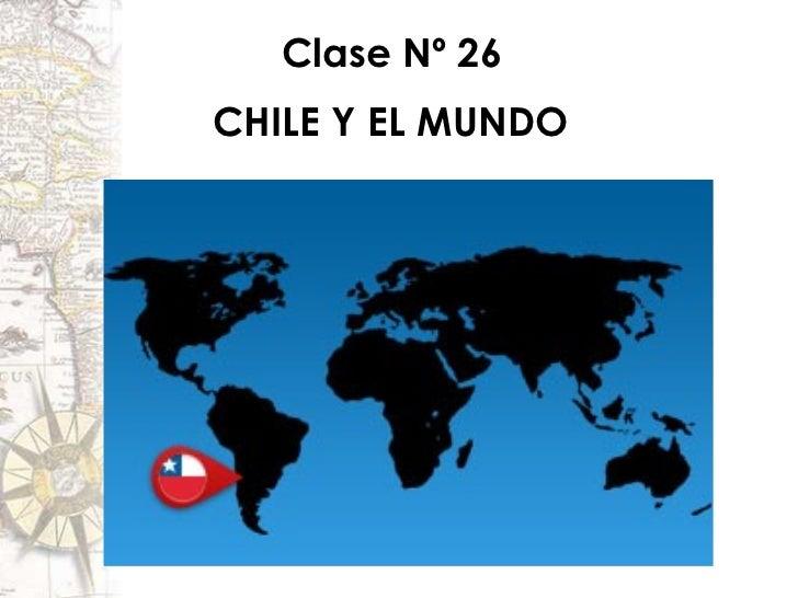 Clase Nº 26CHILE Y EL MUNDO