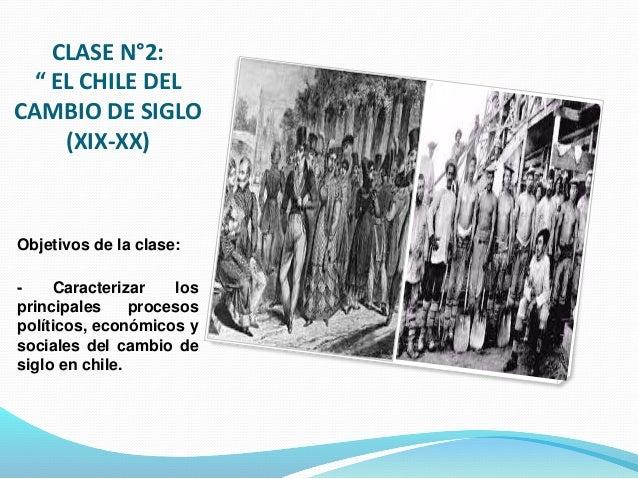 """CLASE N°2: """" EL CHILE DEL CAMBIO DE SIGLO (XIX-XX) Objetivos de la clase: - Caracterizar los principales procesos político..."""