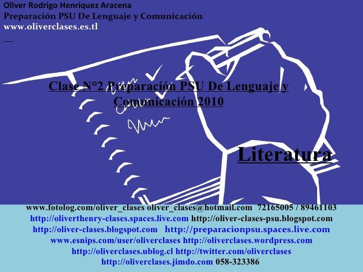 Clase N°2 Preparación PSU De Lenguaje y Comunicación 2010 Literatura Oliver Rodrigo Henríquez Aracena  Preparación PSU De ...