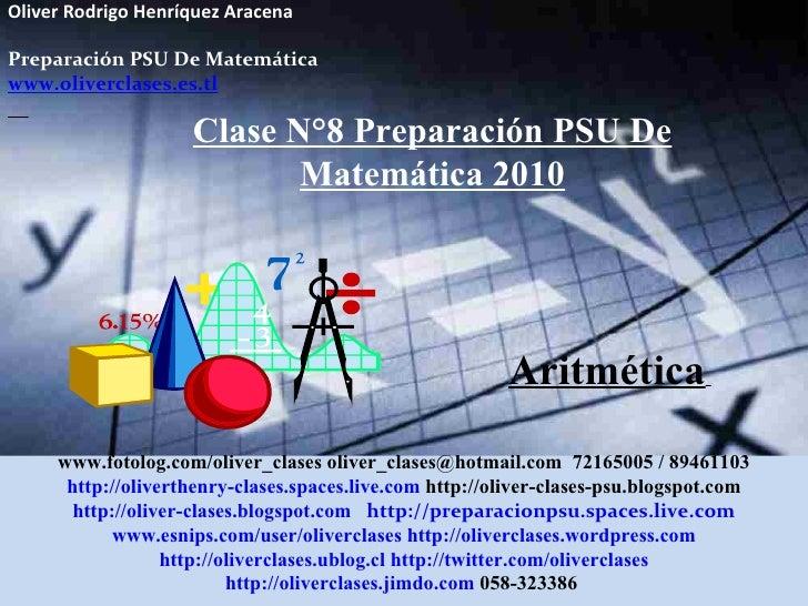 Oliver Rodrigo Henríquez Aracena  Preparación PSU De Matemática www.oliverclases.es.tl Clase N°8 Preparación PSU De Matemá...