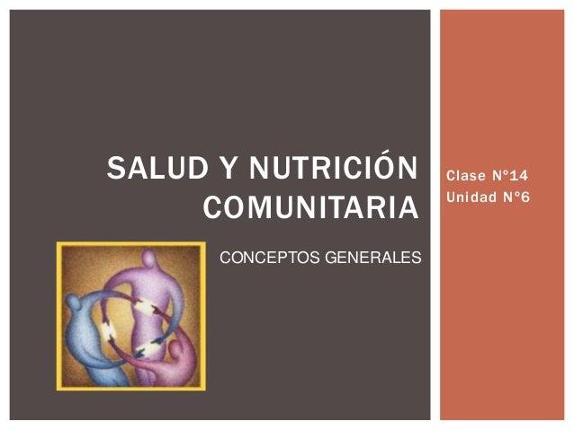 Clase Nº14 Unidad Nº6 SALUD Y NUTRICIÓN COMUNITARIA CONCEPTOS GENERALES