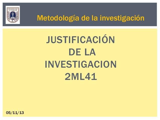 Metodología de la investigación  JUSTIFICACIÓN DE LA INVESTIGACION 2ML41  05/11/13