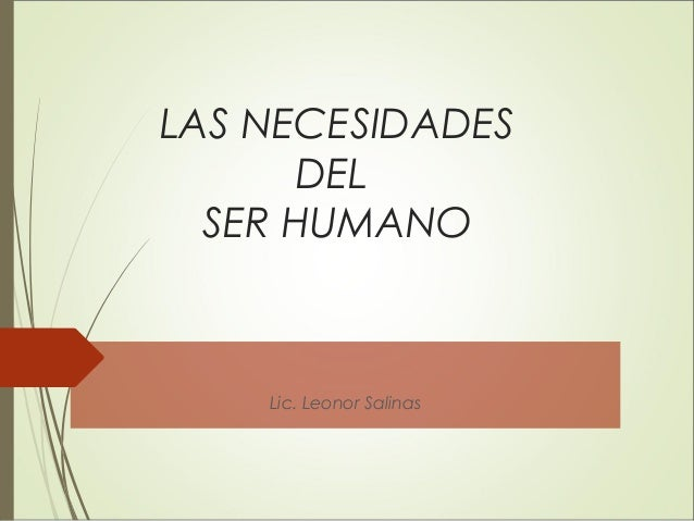 LAS NECESIDADES DEL SER HUMANO Lic. Leonor Salinas