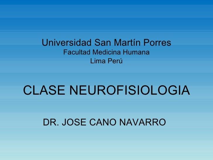 Universidad San Martín Porres Facultad Medicina Humana Lima Pe rú CLASE NEUROFISIOLOGIA DR. JOSE CANO NAVARRO