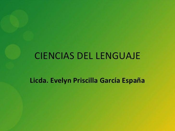 CIENCIAS DEL LENGUAJELicda. Evelyn Priscilla García España