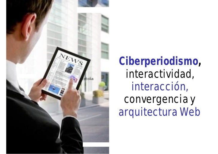 Ciberperiodismo, convergencia, arquitectura Web.