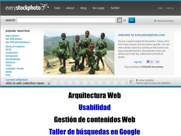 Arquitectura Web         Usabilidad Gestión de contenidos WebTaller de búsquedas en Google