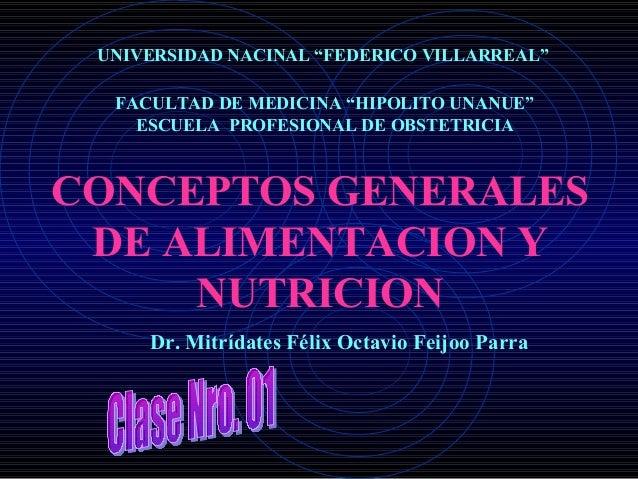 """UNIVERSIDAD NACINAL """"FEDERICO VILLARREAL"""" CONCEPTOS GENERALES DE ALIMENTACION Y NUTRICION Dr. Mitrídates Félix Octavio Fei..."""