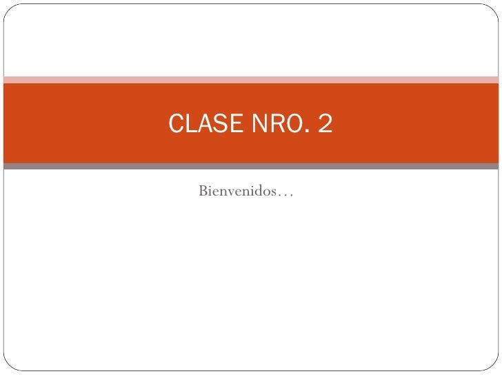 CLASE NRO. 2  Bienvenidos…