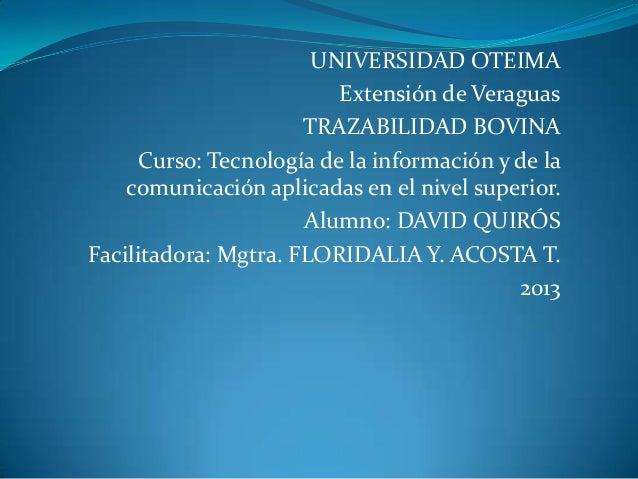 UNIVERSIDAD OTEIMA                          Extensión de Veraguas                      TRAZABILIDAD BOVINA      Curso: Tec...