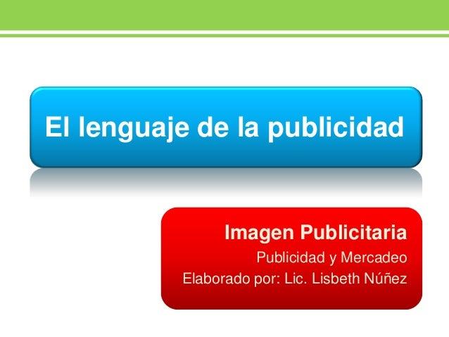 El lenguaje de la publicidad                Imagen Publicitaria                    Publicidad y Mercadeo          Elaborad...