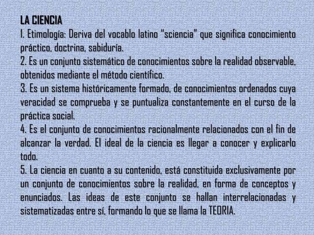 """LA CIENCIA1. Etimología: Deriva del vocablo latino """"sciencia"""" que significa conocimientopráctico, doctrina, sabiduría.2. E..."""