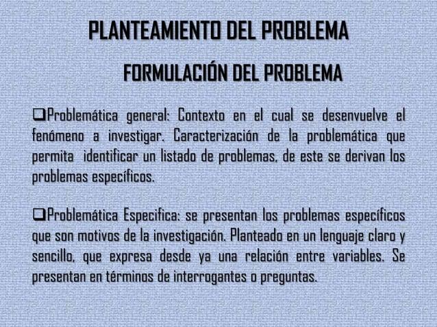 PLANTEAMIENTO DEL PROBLEMAFORMULACIÓN DEL PROBLEMAProblemática general: Contexto en el cual se desenvuelve elfenómeno a i...