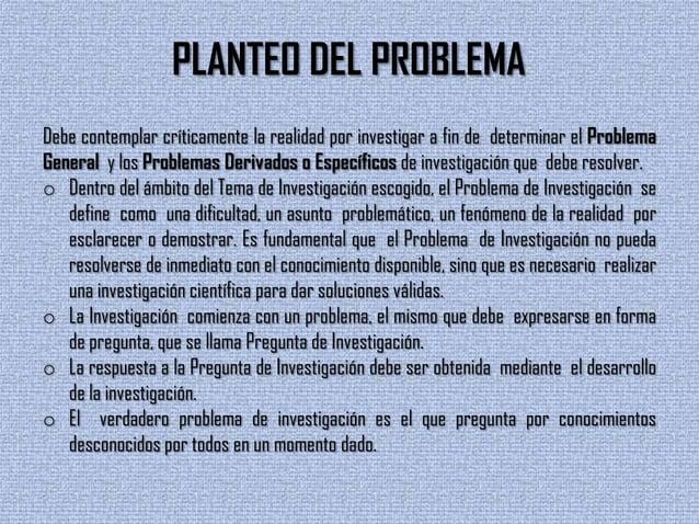 PLANTEO DEL PROBLEMADebe contemplar críticamente la realidad por investigar a fin de determinar el ProblemaGeneral y los P...