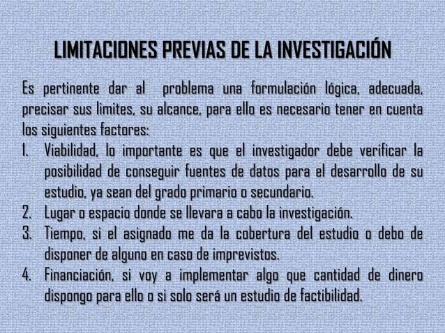 LIMITACIONES PREVIAS DE LA INVESTIGACIÓNEs pertinente dar al problema una formulación lógica, adecuada,precisar sus limite...