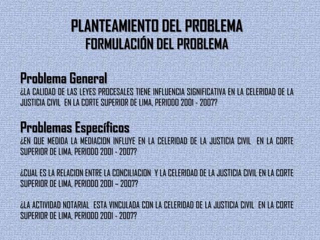 PLANTEAMIENTO DEL PROBLEMAFORMULACIÓN DEL PROBLEMAProblema General¿LA CALIDAD DE LAS LEYES PROCESALES TIENE INFLUENCIA SIG...