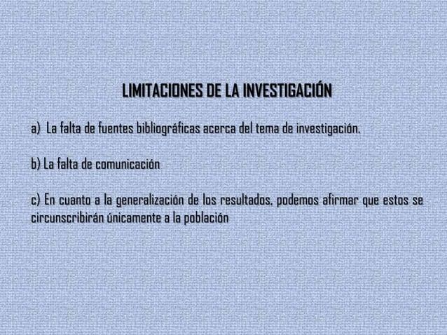 LIMITACIONES DE LA INVESTIGACIÓNa) La falta de fuentes bibliográficas acerca del tema de investigación.b) La falta de comu...