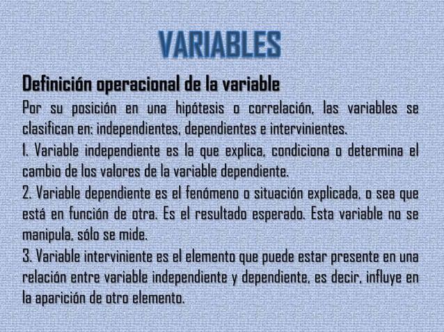 Operacionalización de la variableEl número de variables dependientes e independientes depende de cómohaya sido planteado e...