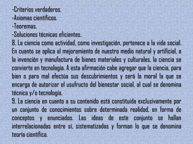 -Criterios verdaderos.-Axiomas científicos.-Teoremas.-Soluciones técnicas eficientes.8. La ciencia como actividad, como in...