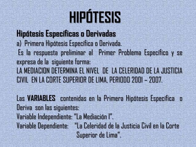 Segunda Hipótesis Específica o DerivadaEs la respuesta preliminar al Segundo Problema Específico y seexpresa de la siguien...