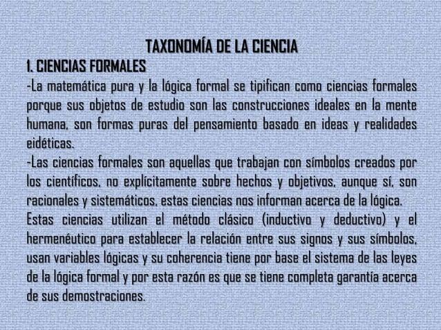 TAXONOMÍA DE LA CIENCIA1. CIENCIAS FORMALES-La matemática pura y la lógica formal se tipifican como ciencias formalesporqu...