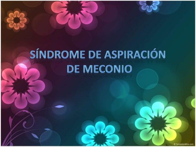 • Padecimiento del RN de término o postérmino • Paso de meconio a vías respiratorias inflamación obstrucción Alteración de...